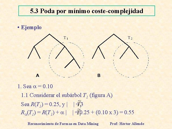 5. 3 Poda por mínimo coste-complejidad • Ejemplo 1. Sea = 0. 10 1.