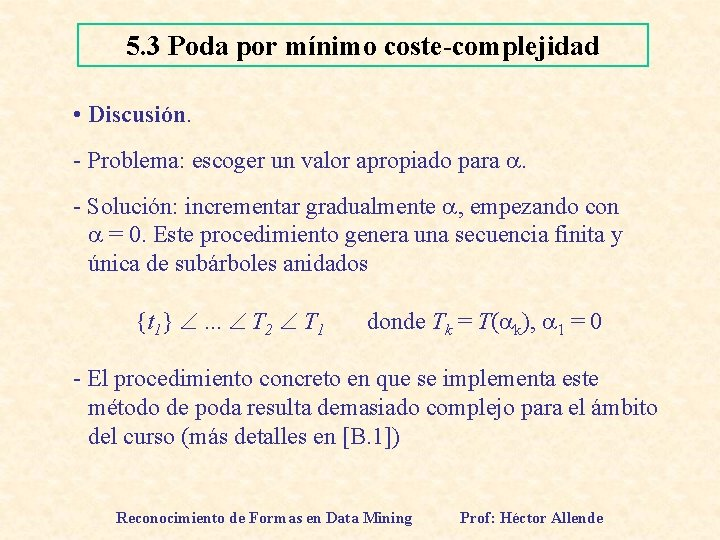 5. 3 Poda por mínimo coste-complejidad • Discusión. - Problema: escoger un valor apropiado