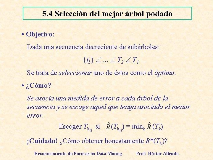 5. 4 Selección del mejor árbol podado • Objetivo: Dada una secuencia decreciente de