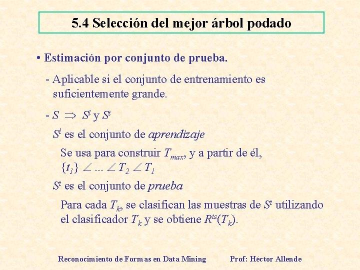 5. 4 Selección del mejor árbol podado • Estimación por conjunto de prueba. -