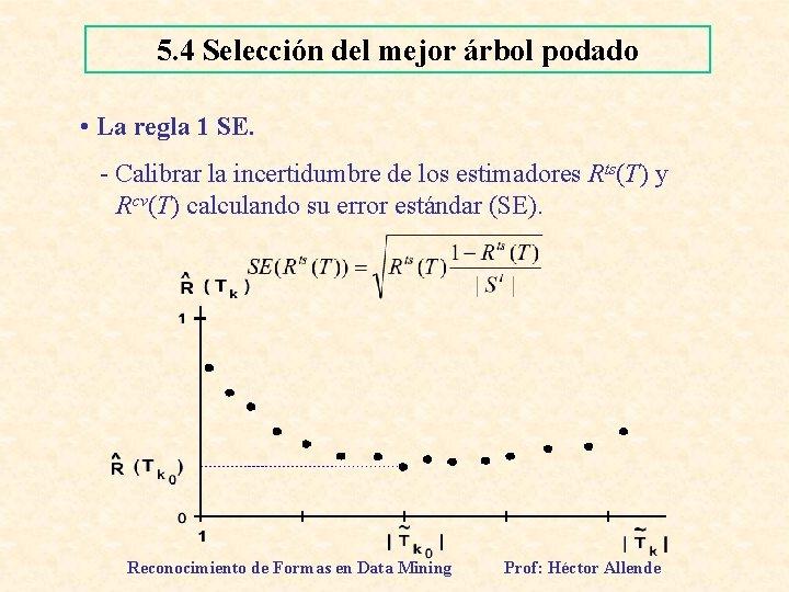 5. 4 Selección del mejor árbol podado • La regla 1 SE. - Calibrar