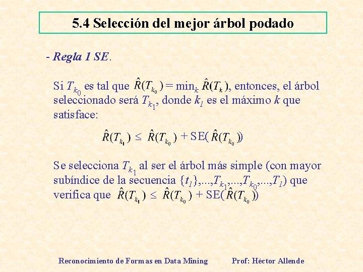 5. 4 Selección del mejor árbol podado - Regla 1 SE. Si Tk 0