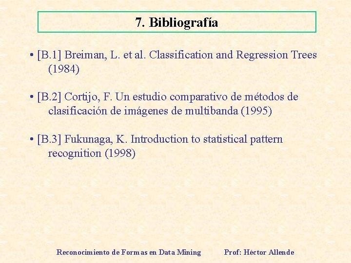 7. Bibliografía • [B. 1] Breiman, L. et al. Classification and Regression Trees (1984)