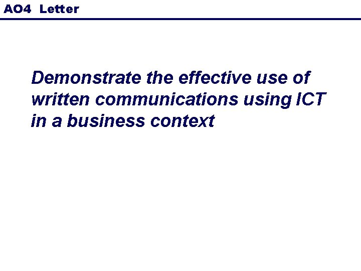 AO 4 Letter Demonstrate the effective use of written communications using ICT in a