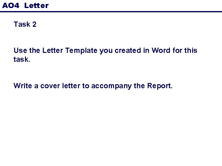 AO 4 Letter Task 2 Use the Letter Template you created in Word for