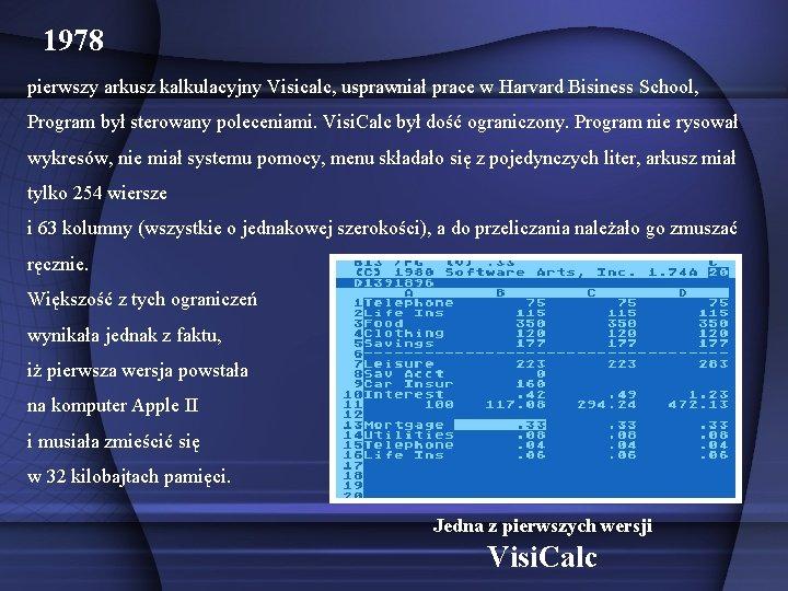1978 pierwszy arkusz kalkulacyjny Visicalc, usprawniał prace w Harvard Bisiness School, Program był sterowany
