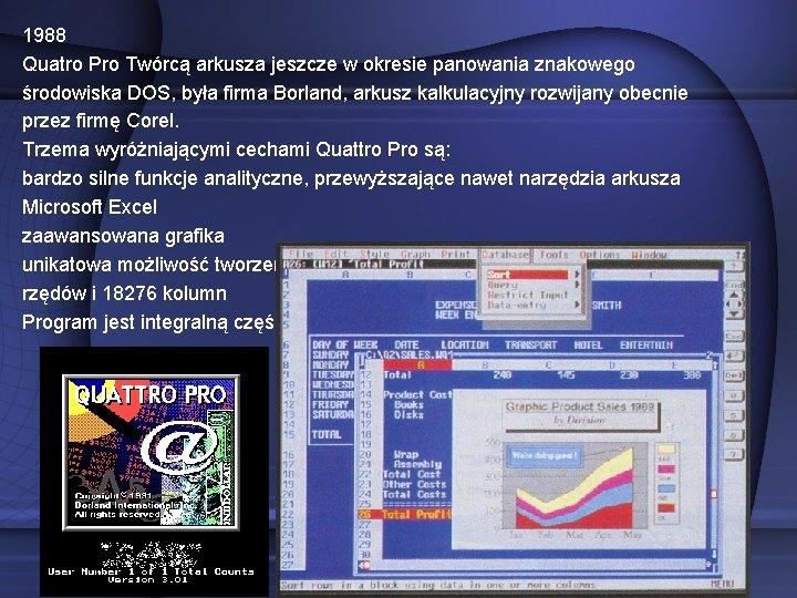 1988 Quatro Pro Twórcą arkusza jeszcze w okresie panowania znakowego środowiska DOS, była firma