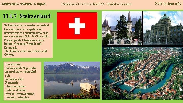 Elektronická učebnice - I. stupeň 114. 7 Switzerland is a country in central Europe.