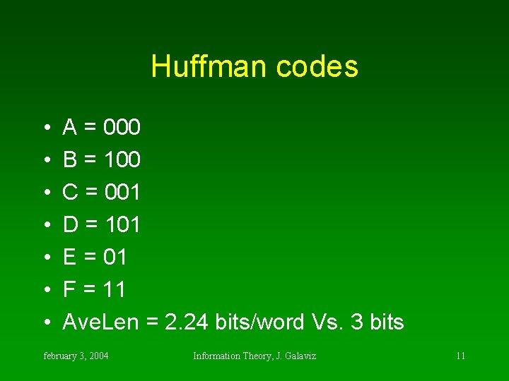 Huffman codes • • A = 000 B = 100 C = 001 D