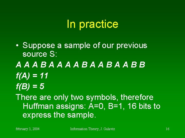 In practice • Suppose a sample of our previous source S: AAABAABAABB f(A) =