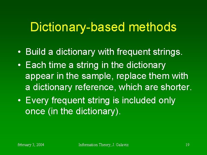 Dictionary-based methods • Build a dictionary with frequent strings. • Each time a string