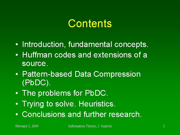 Contents • Introduction, fundamental concepts. • Huffman codes and extensions of a source. •