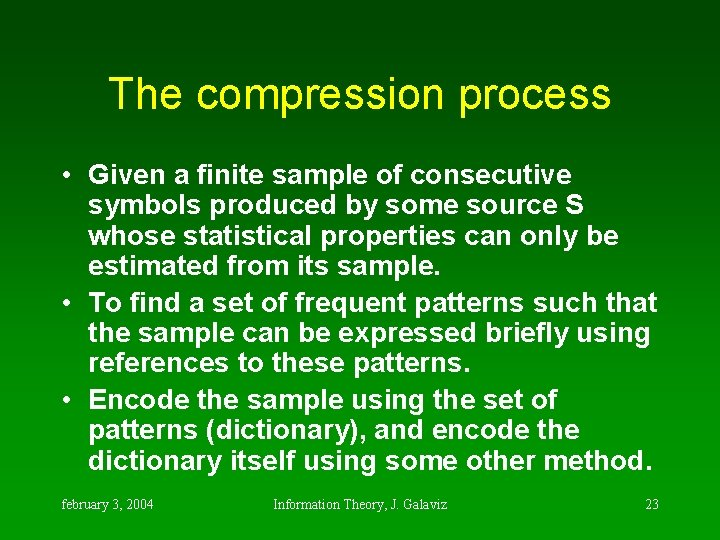 The compression process • Given a finite sample of consecutive symbols produced by some