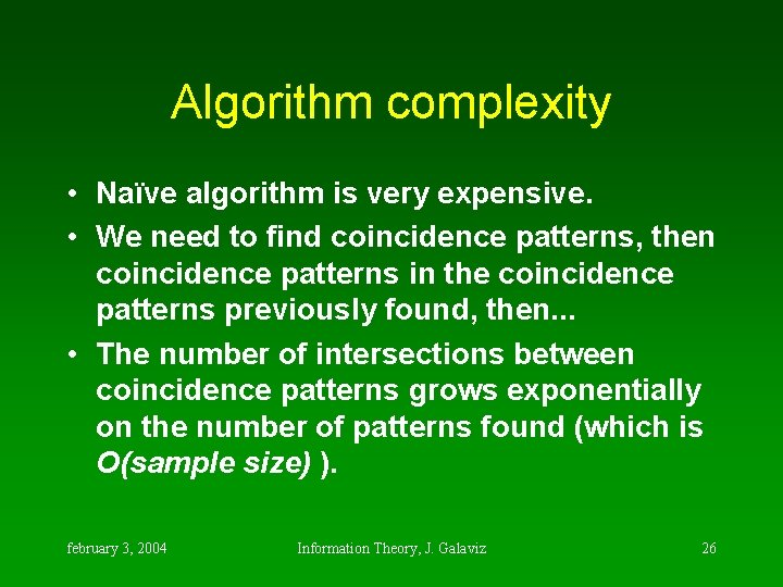 Algorithm complexity • Naïve algorithm is very expensive. • We need to find coincidence