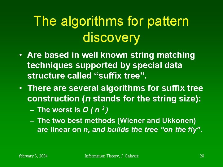 The algorithms for pattern discovery • Are based in well known string matching techniques