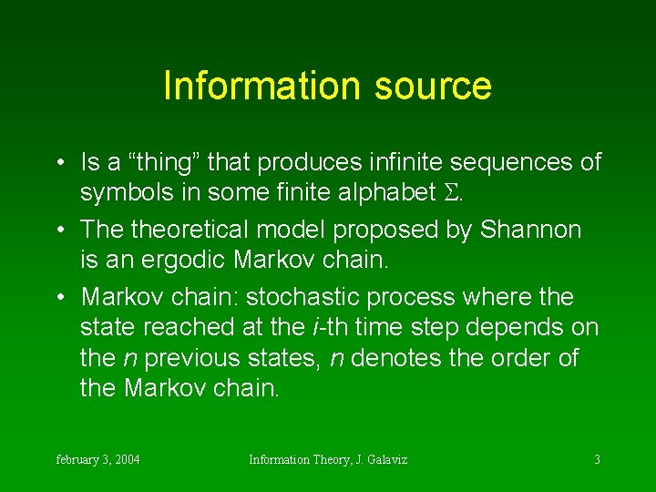 """Information source • Is a """"thing"""" that produces infinite sequences of symbols in some"""