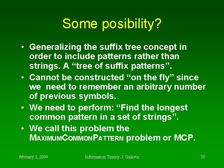 Some posibility? • Generalizing the suffix tree concept in order to include patterns rather