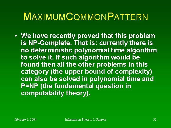 MAXIMUMCOMMONPATTERN • We have recently proved that this problem is NP-Complete. That is: currently