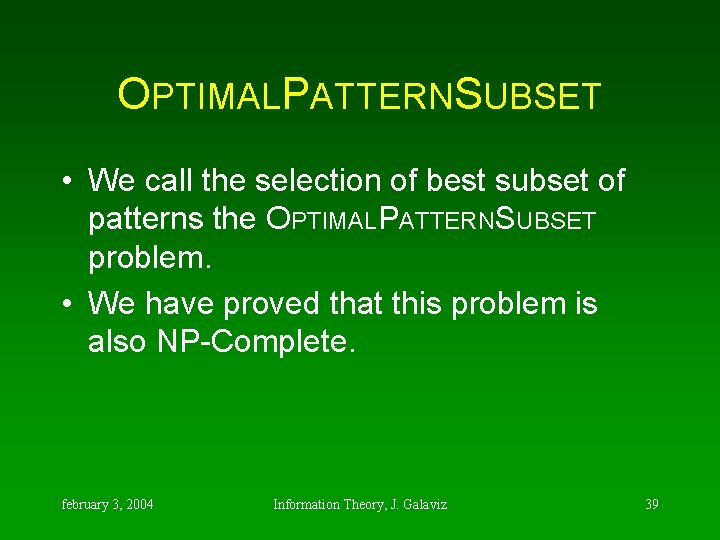 OPTIMALPATTERNSUBSET • We call the selection of best subset of patterns the OPTIMALPATTERNSUBSET problem.