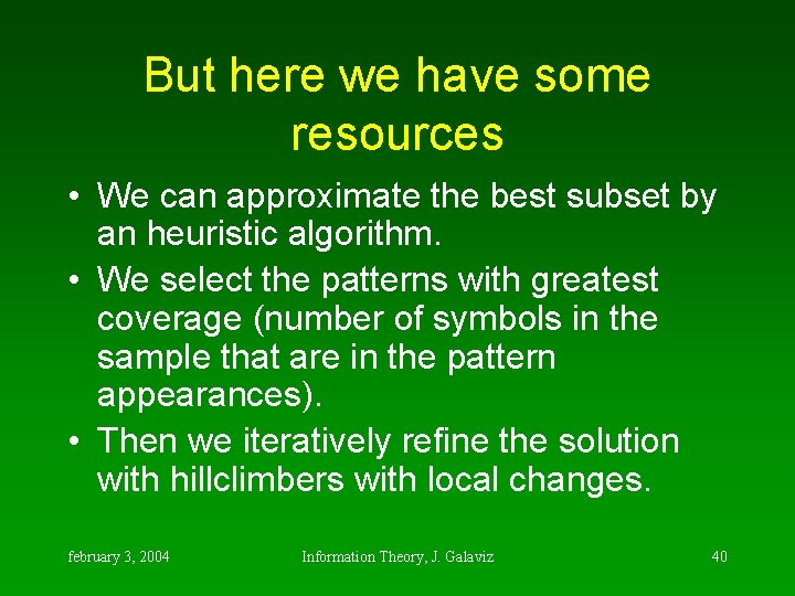 But here we have some resources • We can approximate the best subset by