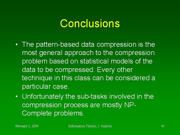 Conclusions • The pattern-based data compression is the most general approach to the compression