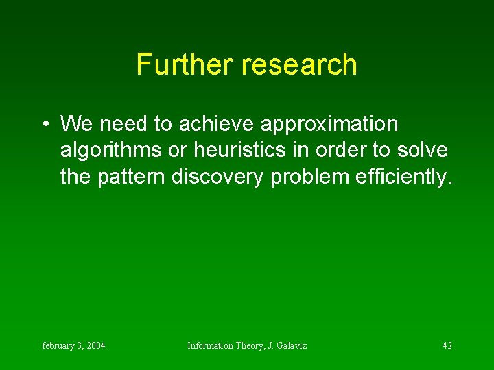 Further research • We need to achieve approximation algorithms or heuristics in order to