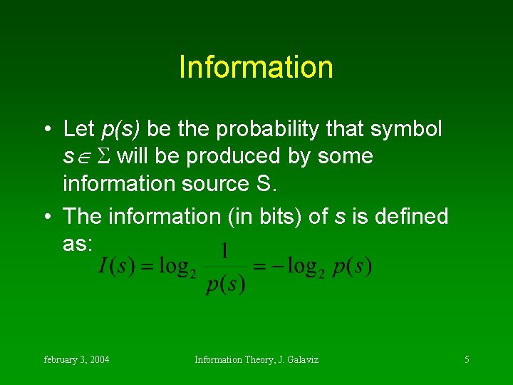 Information • Let p(s) be the probability that symbol s will be produced by