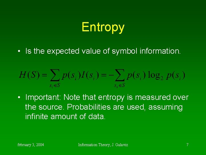 Entropy • Is the expected value of symbol information. • Important: Note that entropy