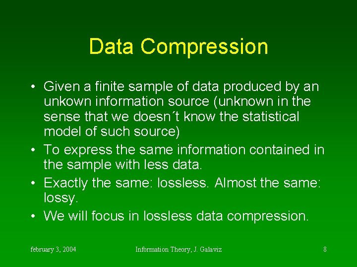 Data Compression • Given a finite sample of data produced by an unkown information