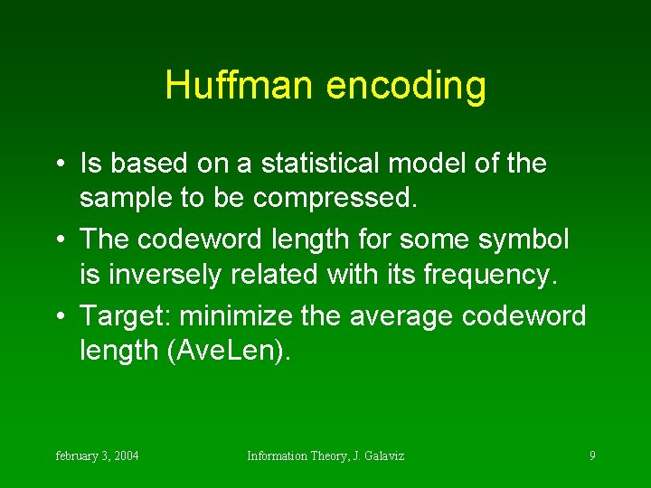 Huffman encoding • Is based on a statistical model of the sample to be