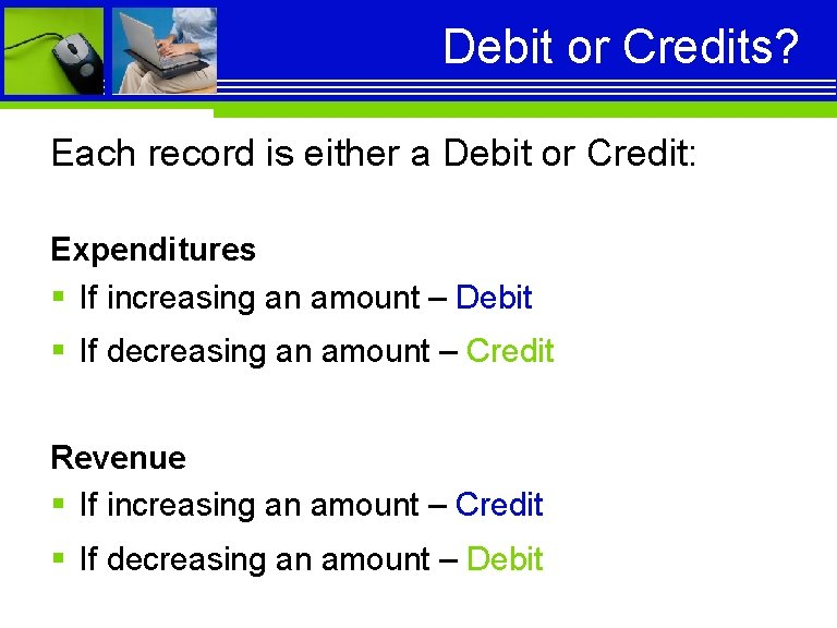 Debit or Credits? Each record is either a Debit or Credit: Expenditures § If
