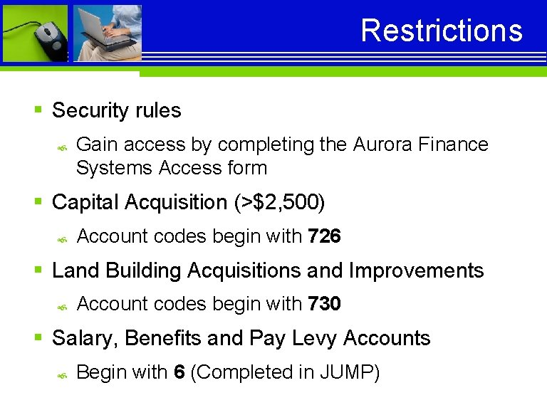 Restrictions § Security rules Gain access by completing the Aurora Finance Systems Access form
