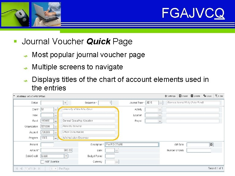 FGAJVCQ § Journal Voucher Quick Page Most popular journal voucher page Multiple screens to
