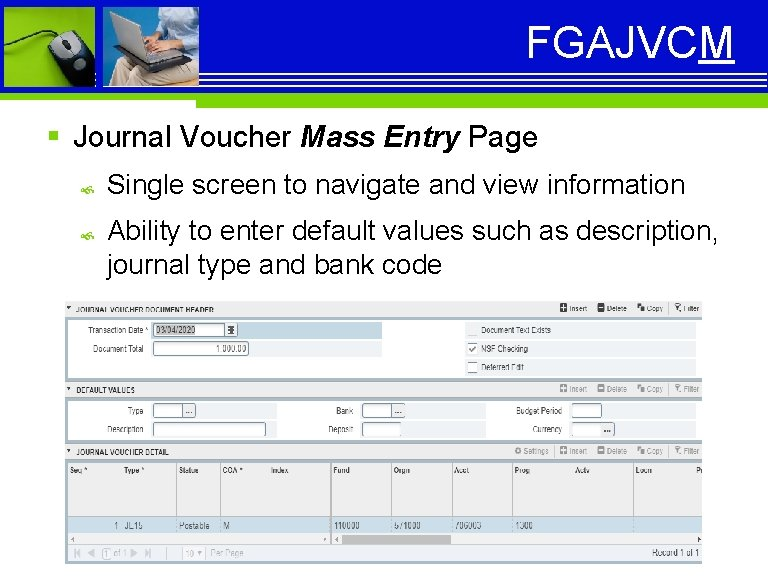 FGAJVCM § Journal Voucher Mass Entry Page Single screen to navigate and view information