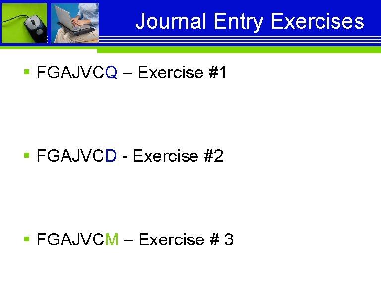 Journal Entry Exercises § FGAJVCQ – Exercise #1 § FGAJVCD - Exercise #2 §