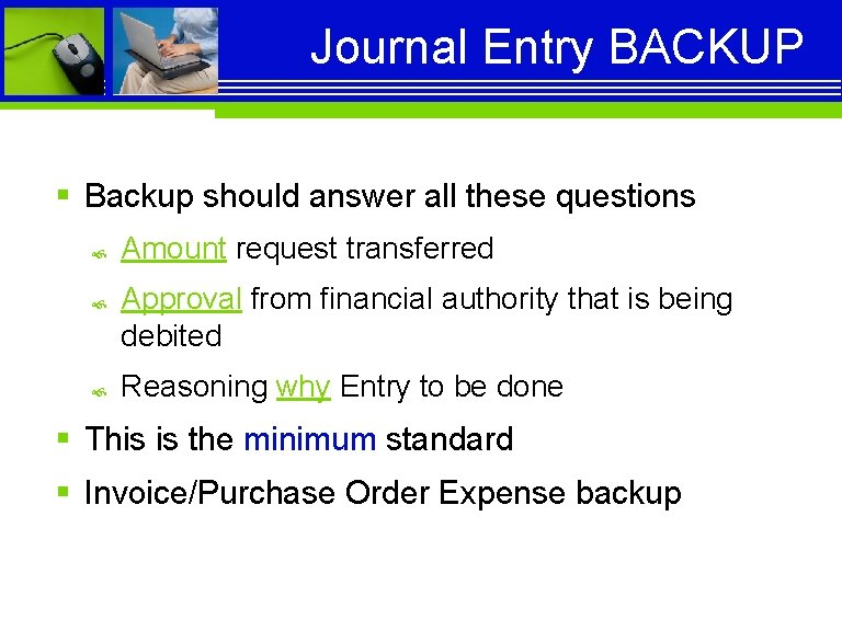 Journal Entry BACKUP § Backup should answer all these questions Amount request transferred Approval