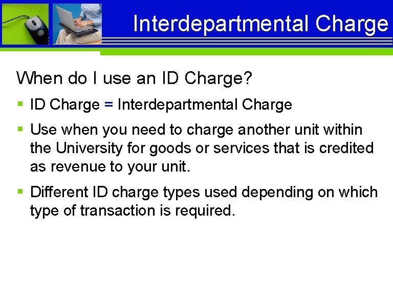 Interdepartmental Charge When do I use an ID Charge? § ID Charge = Interdepartmental