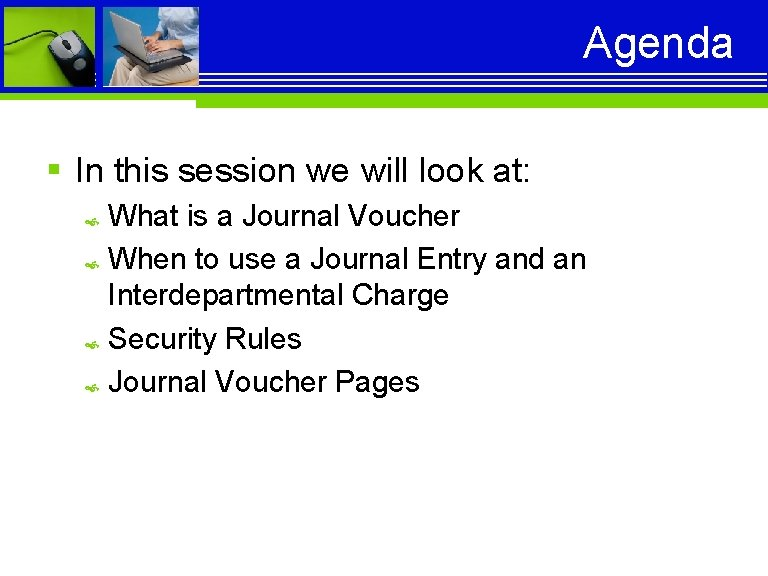 Agenda § In this session we will look at: What is a Journal Voucher