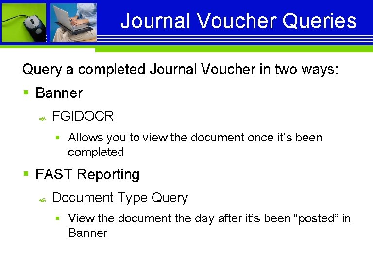 Journal Voucher Queries Query a completed Journal Voucher in two ways: § Banner FGIDOCR