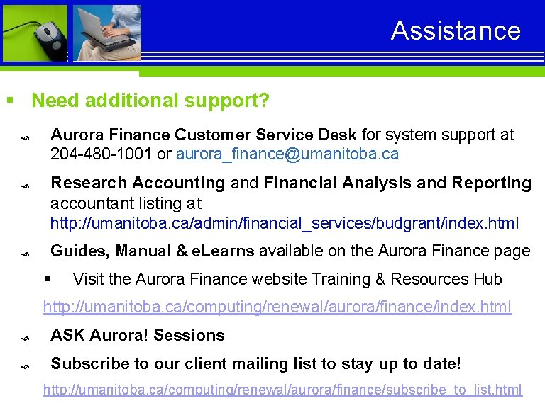 Assistance § Need additional support? Aurora Finance Customer Service Desk for system support at