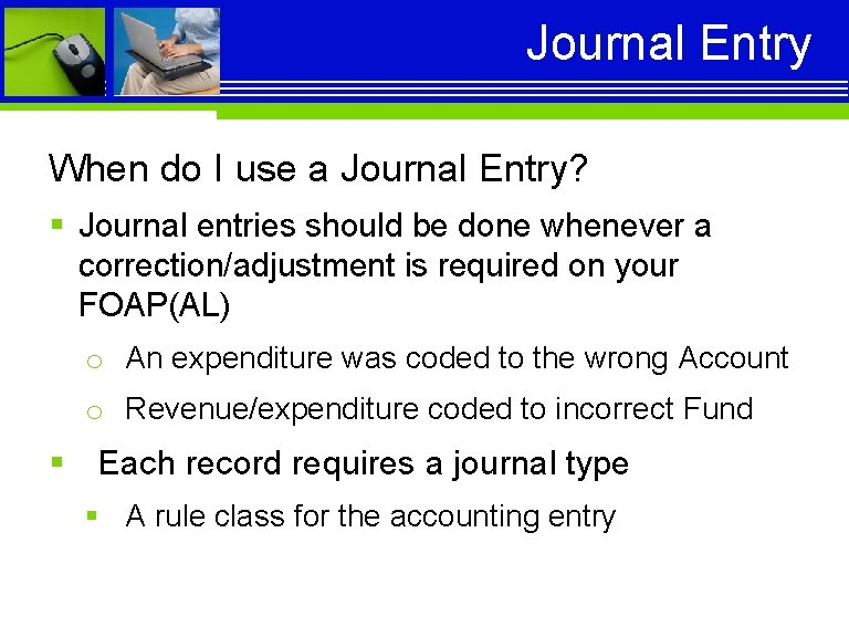 Journal Entry When do I use a Journal Entry? § Journal entries should be
