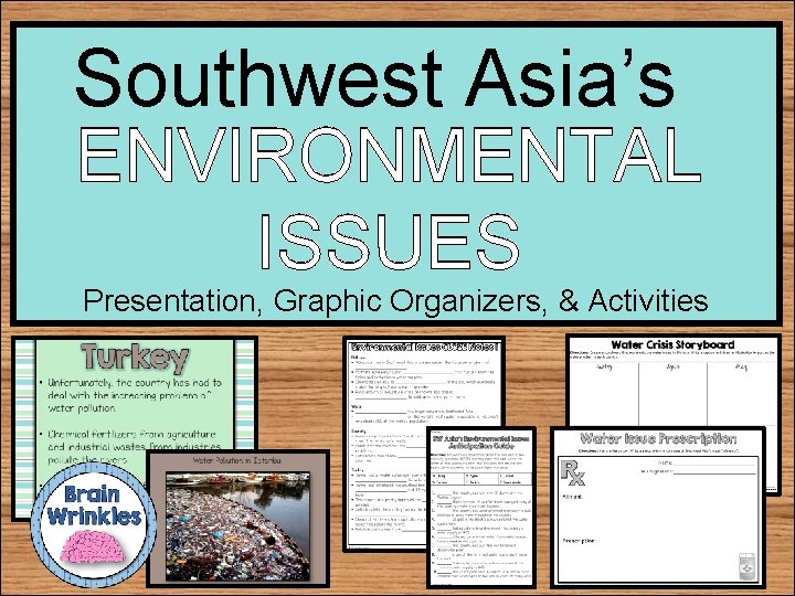 Southwest Asia's ENVIRONMENTAL ISSUES Presentation, Graphic Organizers, & Activities
