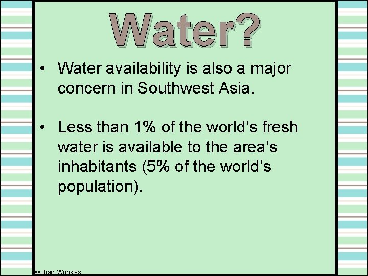 Water? • Water availability is also a major concern in Southwest Asia. • Less