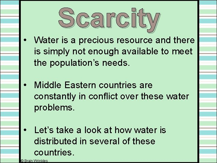 Scarcity • Water is a precious resource and there is simply not enough available