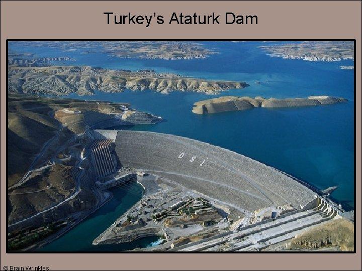 Turkey's Ataturk Dam © Brain Wrinkles