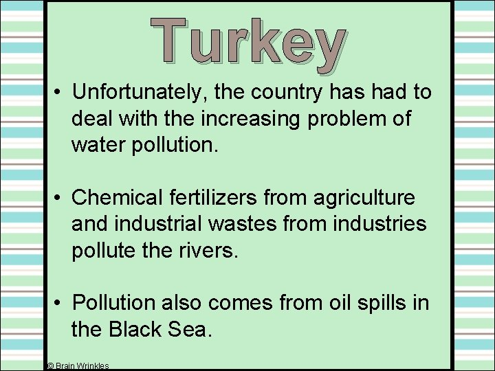 Turkey • Unfortunately, the country has had to deal with the increasing problem of