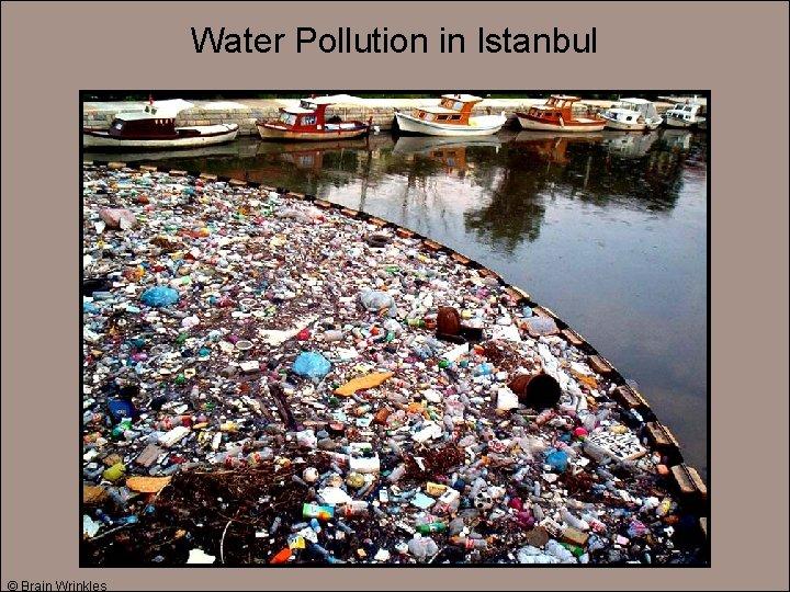 Water Pollution in Istanbul © Brain Wrinkles