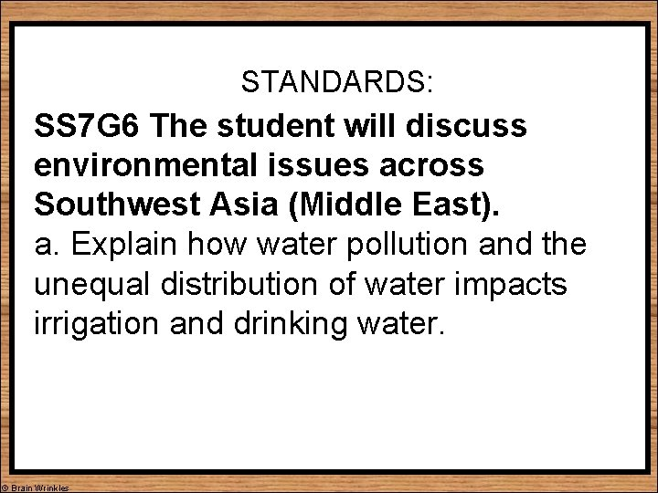 STANDARDS: SS 7 G 6 The student will discuss environmental issues across Southwest Asia
