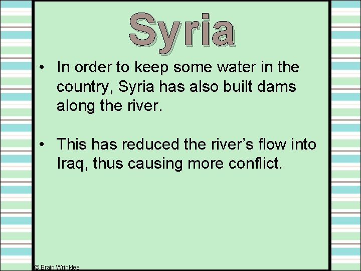 Syria • In order to keep some water in the country, Syria has also