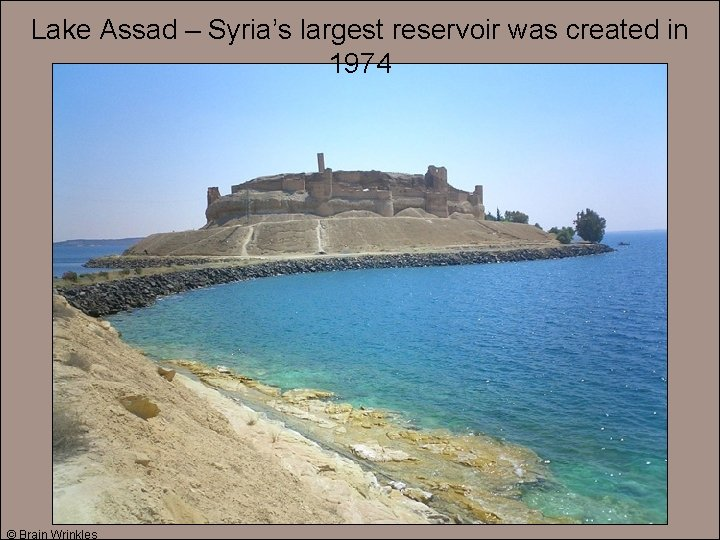 Lake Assad – Syria's largest reservoir was created in 1974 © Brain Wrinkles